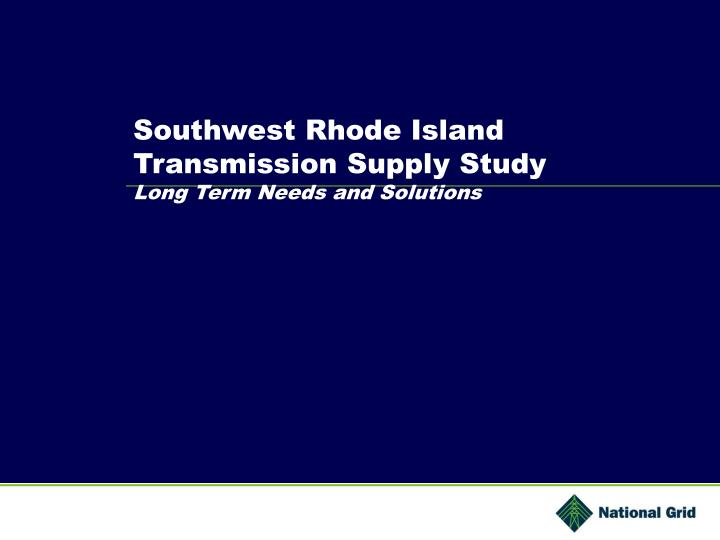 southwest rhode island transmission supply study long term needs and solutions n.