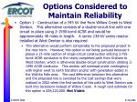 options considered to maintain reliability