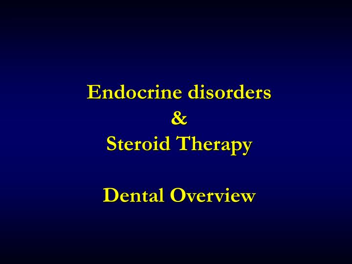 endocrine disorders steroid therapy dental overview n.