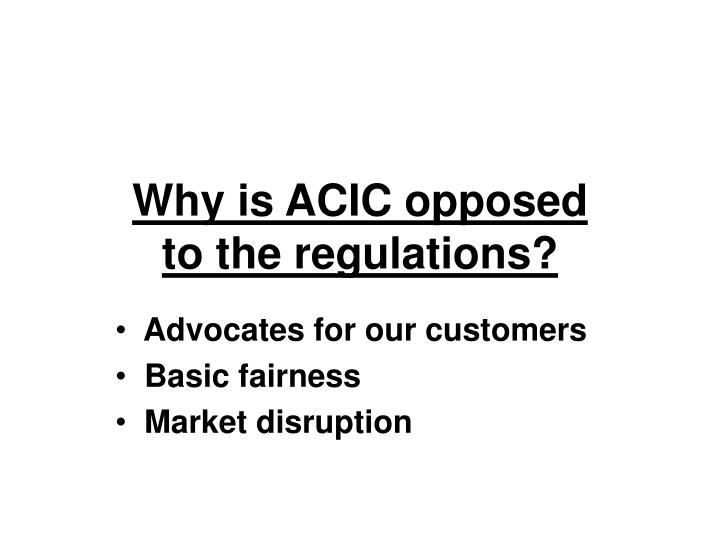 why is acic opposed to the regulations n.
