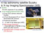 x ray astronomy satellite suzaku x ray imaging spectrometer xis