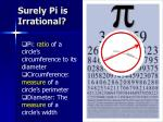 surely pi is irrational