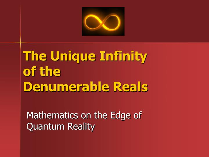 the unique infinity of the denumerable reals n.