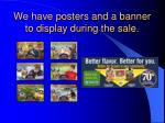 we have posters and a banner to display during the sale