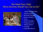 we need your help what activities would you like to do