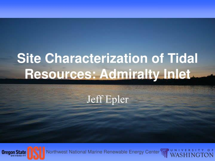 site characterization of tidal resources admiralty inlet n.