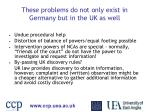 these problems do not only exist in germany but in the uk as well
