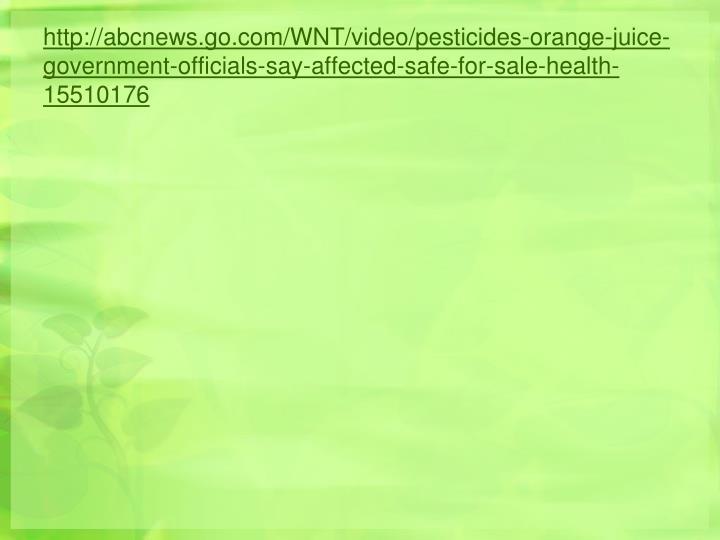 http://abcnews.go.com/WNT/video/pesticides-orange-juice-government-officials-say-affected-safe-for-sale-health-15510176