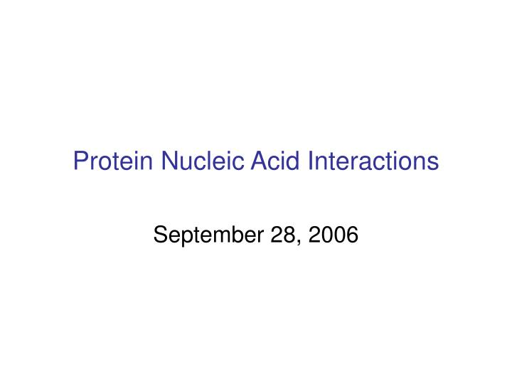 protein nucleic acid interactions n.