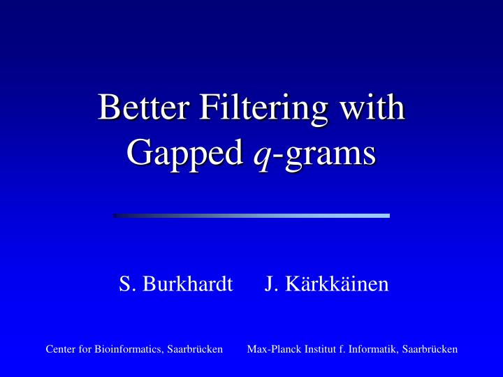 better filtering with gapped q grams n.