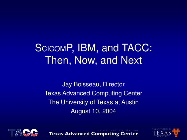 s cicom p ibm and tacc then now and next n.