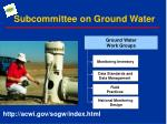 subcommittee on ground water2