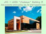 jrc leed platinum building and awesome enviro policy too for what happens there