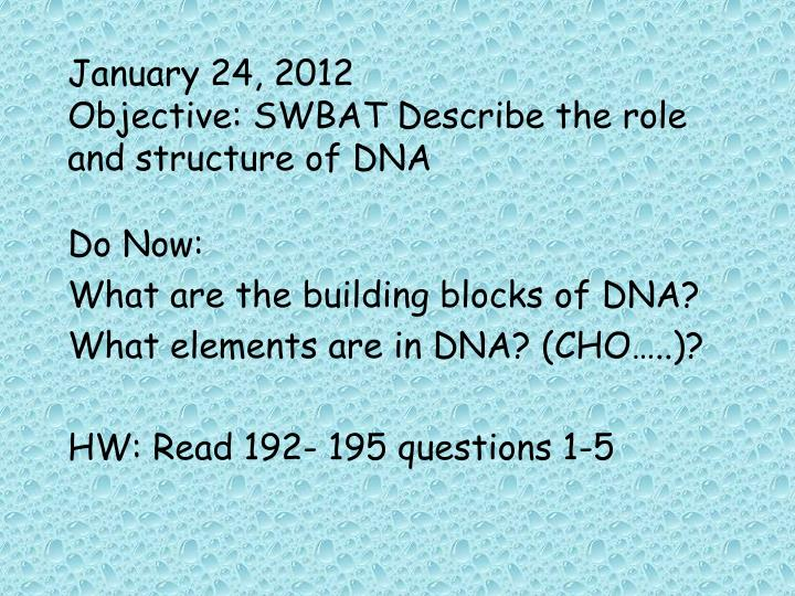 january 24 2012 objective swbat describe the role and structure of dna n.