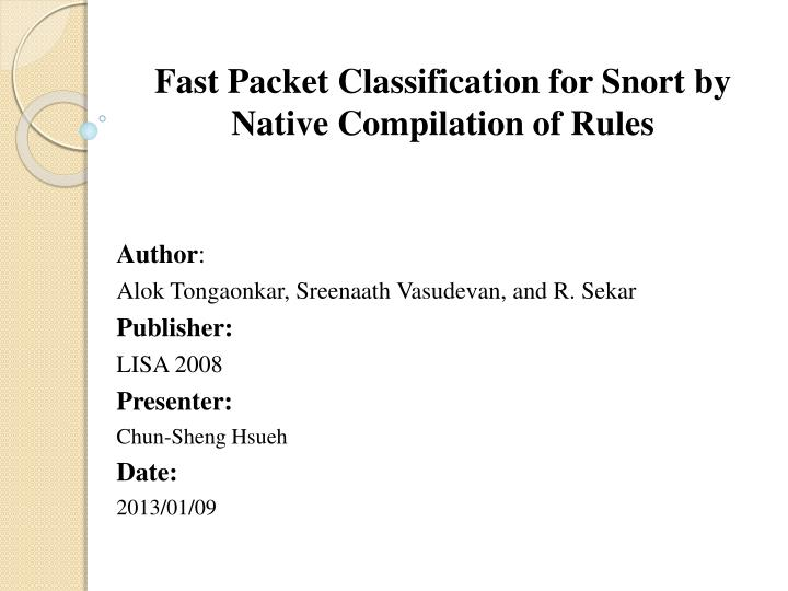 fast packet classification for snort by native compilation of rules n.