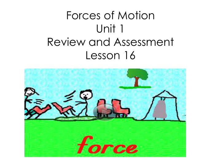 forces of motion unit 1 review and assessment lesson 16 n.