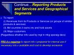 continue reporting products and services and geographical segments
