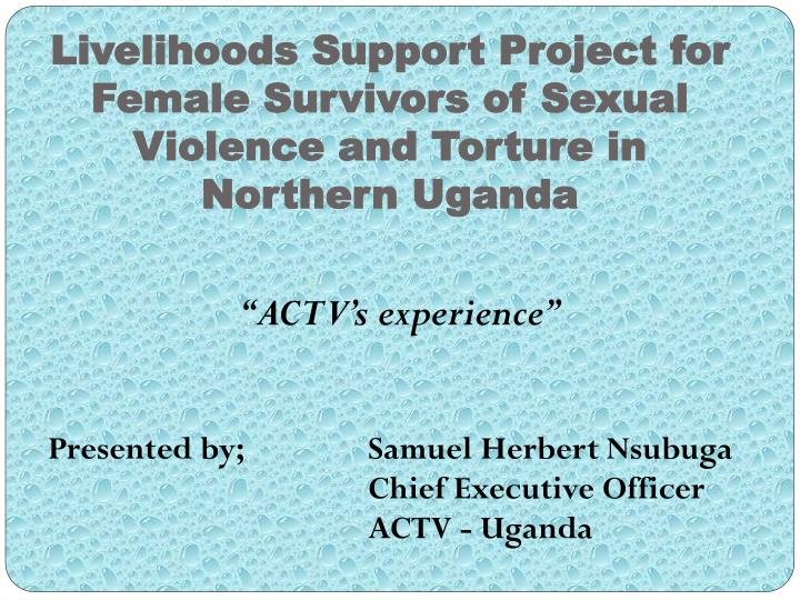 livelihoods support project for female survivors of sexual violence and torture in northern uganda n.