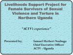 livelihoods support project for female survivors of sexual violence and torture in northern uganda