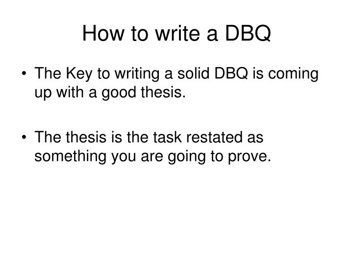 write good thesis dbq essay Some dos and don'ts for thesis writing  for dbq essays, the thesis should indicate that the conclusion is based on documents or views presented in documents.
