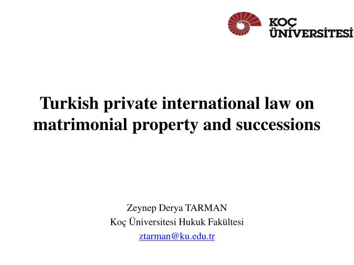 turkish private international law on matrimonial property and successions n.