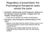 regardless of presentation the psychological therapeutic tasks remain the same