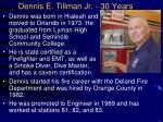 dennis e tillman jr 30 years