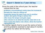 case 1 daniel is a 7 year old boy