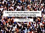 i don t know much about computers but i do like talking to people