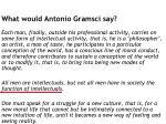 what would antonio gramsci say