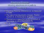 electrical energy moving electrons in a path is electricity