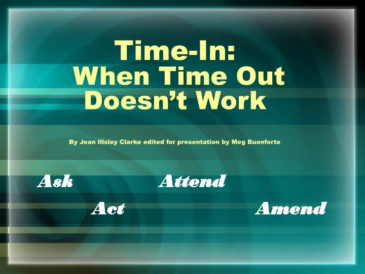 time in when time out doesn t work by jean illsley clarke edited for presentation by meg buonforte n.