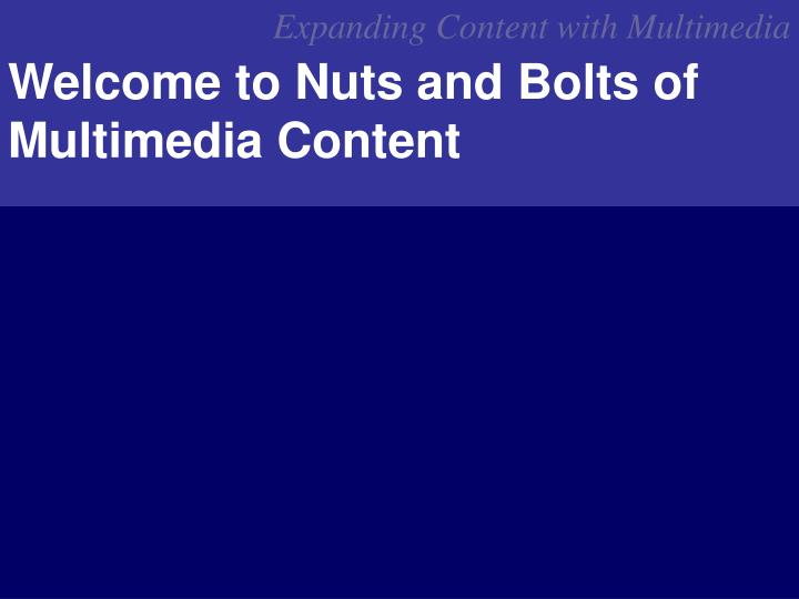welcome to nuts and bolts of multimedia content n.