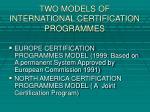 two models of international certification programmes