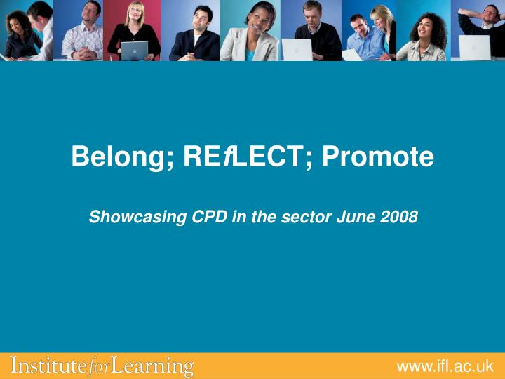 belong re f lect promote showcasing cpd in the sector june 2008 n.
