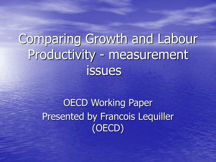 comparing growth and labour productivity measurement issues n.