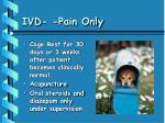 ivd pain only