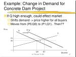 example change in demand for concrete dam project