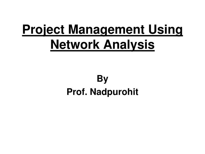 project management using network analysis n.