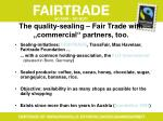 the quality sealing fair trade with commercial partners too