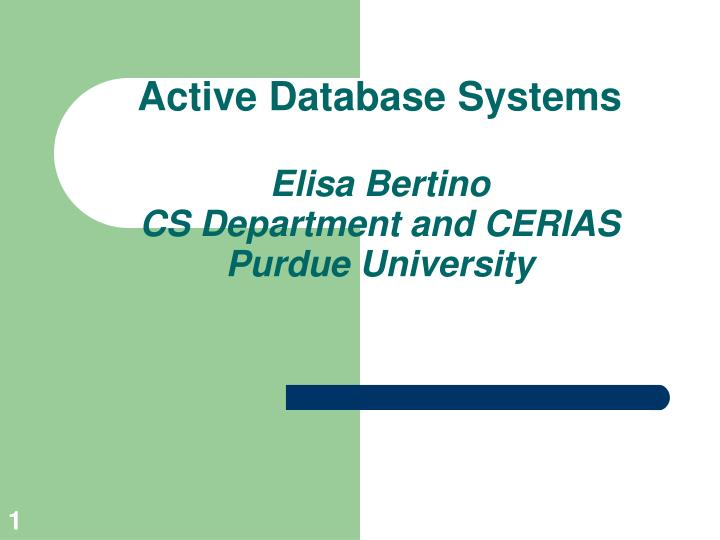 active database systems elisa bertino cs department and cerias purdue university n.