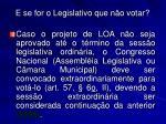 e se for o legislativo que n o votar