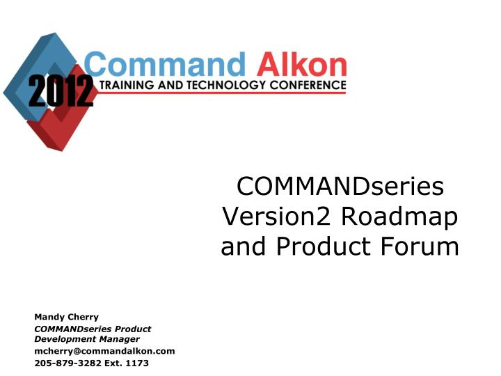 commandseries version2 roadmap and product forum n.