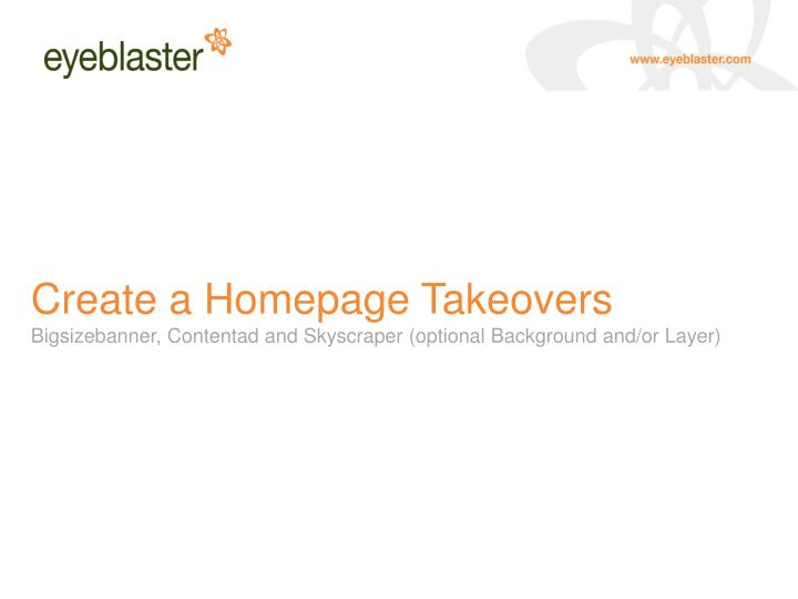 create a homepage takeovers bigsizebanner contentad and skyscraper optional background and or layer n.