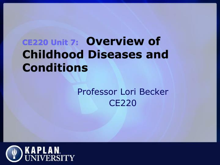 ce220 unit 7 overview of childhood diseases and conditions n.
