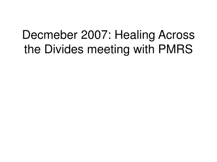 decmeber 2007 healing across the divides meeting with pmrs n.