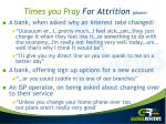 times you pray for attrition phone