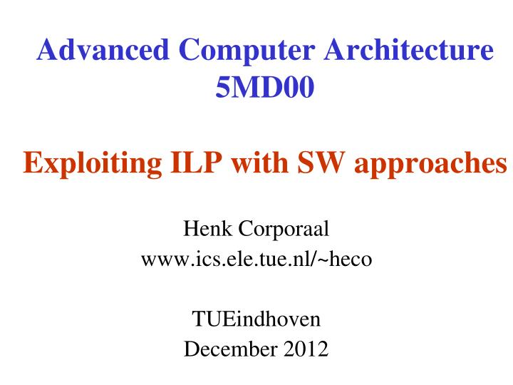 advanced computer architecture 5md00 exploiting ilp with sw approaches n.