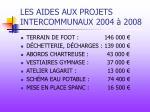 les aides aux projets intercommunaux 2004 2008