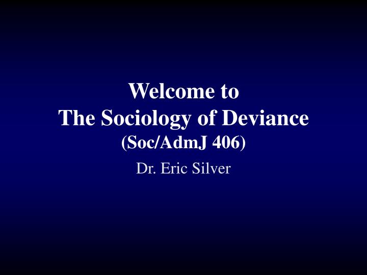 welcome to the sociology of deviance soc admj 406 n.
